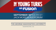'The Young Turks on Fusion' Broadcasts Live From the George Washington University on September 19 at 8PM E.T.